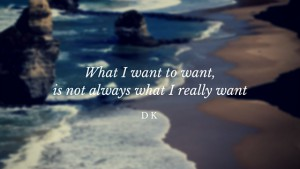 What I want to want, is not always what I really want